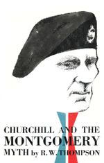 Churchill and the Montgomery Myth - R. W. Thompson