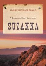 Suzanna : A Romance of Early California - Harry Sinclair Drago
