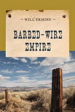 Barbed-Wire Empire - Will Ermine