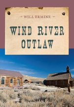 Wind River Outlaw - Will Ermine