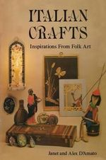 Italian Crafts : Inspirations from Folk Art - Janet D'Amato