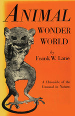 Animal Wonder World : A Chronicle of the Unusual in Nature - Frank W. Lane