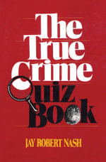 The True Crime Quiz Book - Jay Robert Nash