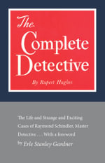 The Complete Detective : The Life and Strange and Exciting Cases of Raymond Schindler, Master Detective - Rupert Hughes