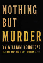 Nothing But Murder - William Roughead