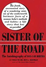 Sister of the Road : The Autobiography of Box-Car Bertha - Dr. Ben L. Reitman