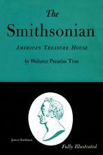The Smithsonian : America's Treasure House - Webster Prentiss True