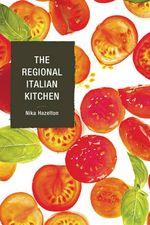 The Regional Italian Kitchen - Nika Standen Hazelton