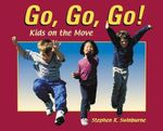 Go, Go, Go! : Kids on the Move - Stephen R Swinburne