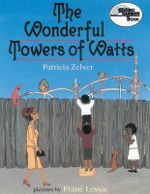 The Wonderful Towers of Watts - Patricia Zelver