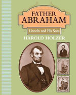 Father Abraham : Lincoln and His Sons - Harold Holzer