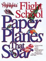 Paper Planes That Soar : Highlights Flight School - Highlights Flight School