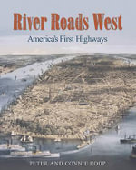 River Roads West : America's First Highways - Peter Roop