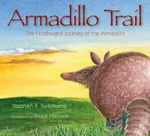 Armadillo Trail : The Northward Journey of the Armadillo - Stephen R Swinburne