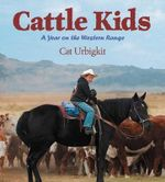 Cattle Kids : A Year on the Western Range - Cat Urbigkit