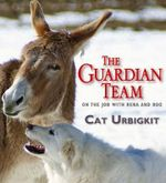 The Guardian Team : On the Job with Reena and Roo - Cat Urbigkit