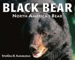 Black Bear : North's America's Black Bear - Stephen R. Swinburne