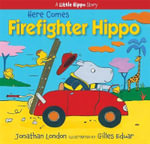 Here Comes Firefighter Hippo : Little Hippo - Jonathan London