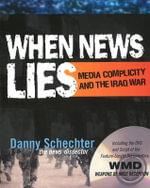 When News Lies : Media Complicity and the Iraq War - Danny Schechter