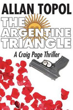 The Argentine Triangle : A Craig Page Thriller - Allan Topol