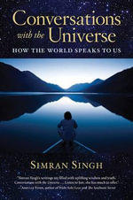 Conversations with the Universe : How the World Speaks to Us - Simran Singh