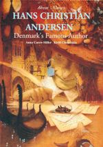 Hans Christian Andersen - Denmark's Famous Author - Anna Carew-Miller