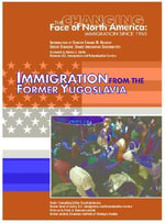 Immigration from the Former Yugoslavia : Changing Face of North America - Nancy Honovich