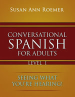 Conversational Spanish For Adults : Seeing What You're Hearing! - Susan Ann Roemer