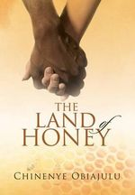 The Land of Honey - Chinenye Obiajulu