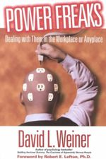 Power Freaks : Dealing with Them in the Workplace or Anyplace - David L. Weiner