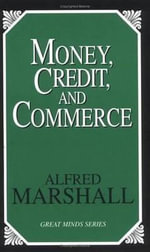 Money, Credit and Commerce : Great Minds Series - Alfred Marshall