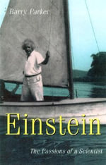 Einstein : The Passions of a Scientist - Barry Parker