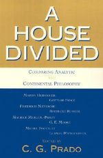 A House Divided : Comparing Analytic and Continental Philosophers - C. G. Prado