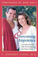 Overcoming Impotence : A Leading Urologist Tells You Everything You Need to Know - J. Stephen Jones