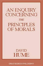 An Enquiry Concerning the Principles of Morals : Great Books in Philosophy - David Hume