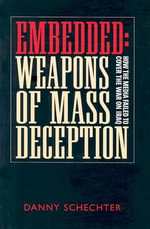 Embedded, Weapons of Mass Deception : How the Media Failed to Cover the War on Iraq - Danny Schechter