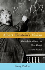 Albert Einstein's Vision : Remarkable Discoveries That Shaped Modern Science - Barry R. Parker
