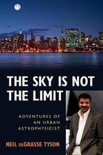 The Sky is Not the Limit : Adventures of an Urban Astrophysicist - Neil deGrasse Tyson