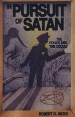 In Pursuit of Satan : The Police and the Occult - Robert D. Hicks