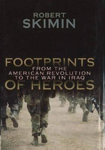 Footprints of Heroes : From the American Revolution to the War in Iraq - Robert Skimin