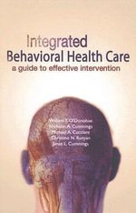 Integrated Behavioral Healthcare : A Guide to Effective Intervention - William T. O'Donohue
