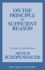 On the Principle of Sufficient Reason : Great Books in Philosophy - Arthur Schopenhauer