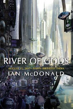 River of Gods : August 15, 2047, Happy Birthday, India - Ian McDonald