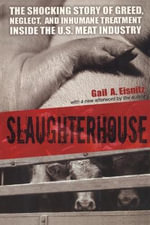 Slaughterhouse : The Shocking Story of Greed, Neglect, and Inhumane Treatment Inside the US Meat Industry - Gail A. Eisnitz