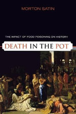 Death in the Pot : The Impact of Food Poisoning on History - Morton Satin