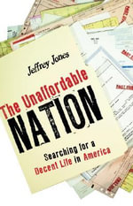 Unaffordable Nation : Searching for a Decent Life in America - Jeffrey Jones