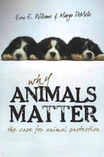 Why Animals Matter : The Case for Animal Protection - Erin E. Williams