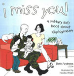 I Miss You! : A Military Kid's Book About Deployment - Beth Andrews