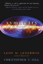 Symmetry and the Beautiful Universe - Leon M. Lederman