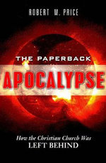 Paperback Apocalypse : How the Christian Church Was Left Behind - Robert M. Price